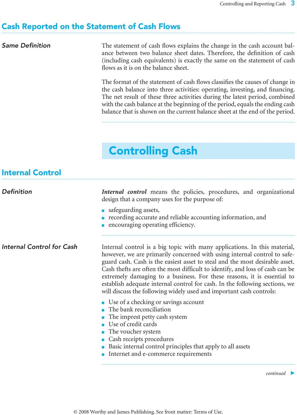 The format of the statement of cash flows classifies the causes of change in the cash balance into three activities: operating, investing, and financing.