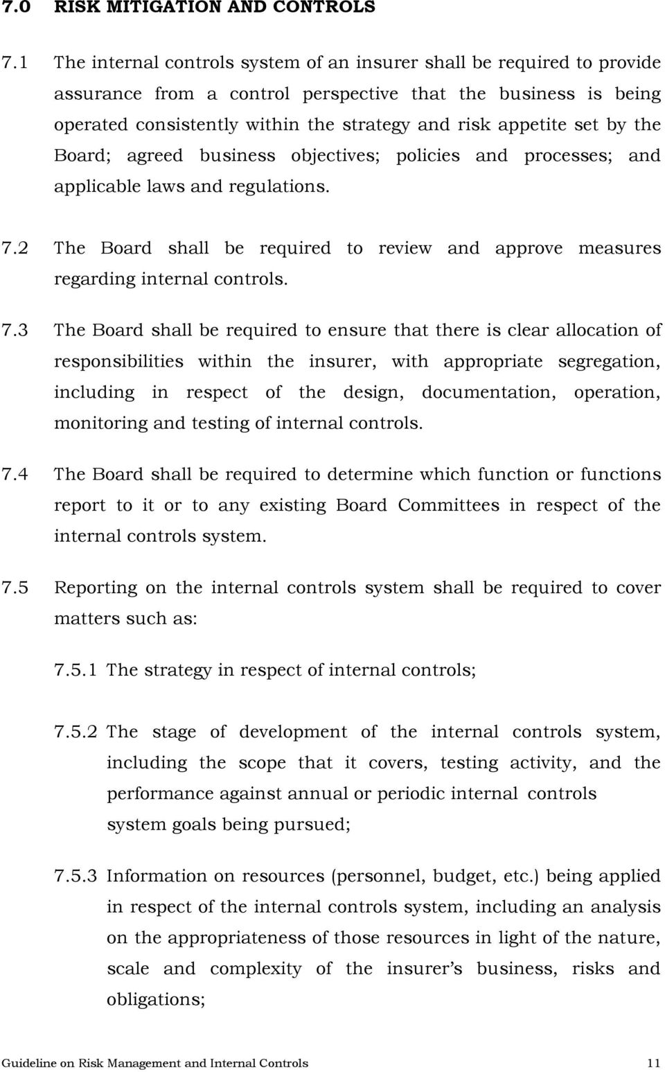 set by the Board; agreed business objectives; policies and processes; and applicable laws and regulations. 7.2 The Board shall be required to review and approve measures regarding internal controls.