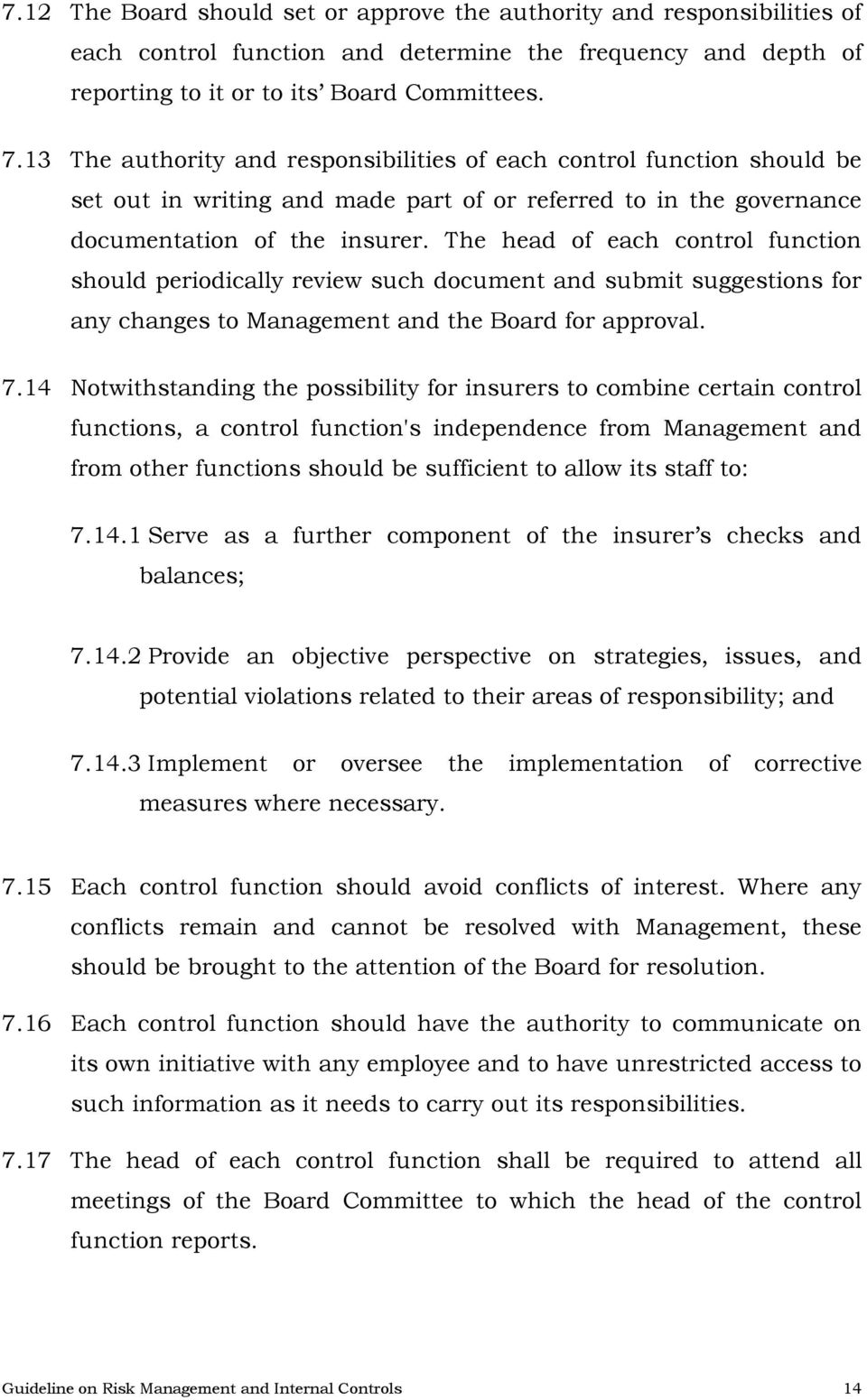 The head of each control function should periodically review such document and submit suggestions for any changes to Management and the Board for approval. 7.