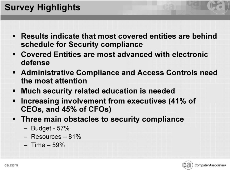 need the most attention Much security related education is needed Increasing involvement from executives