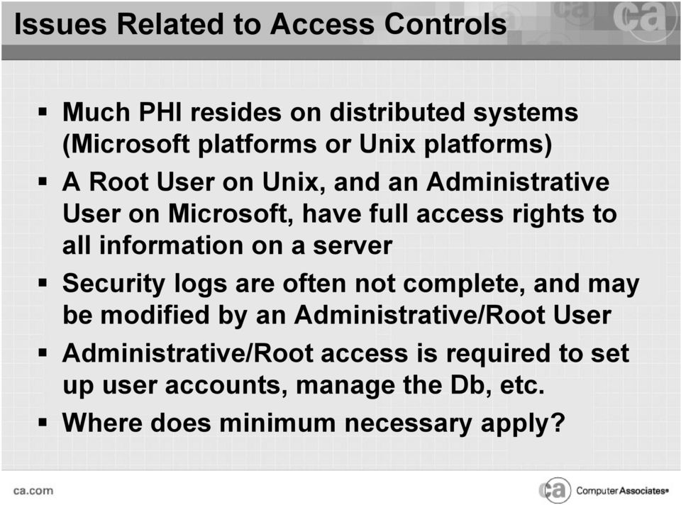 information on a server Security logs are often not complete, and may be modified by an Administrative/Root