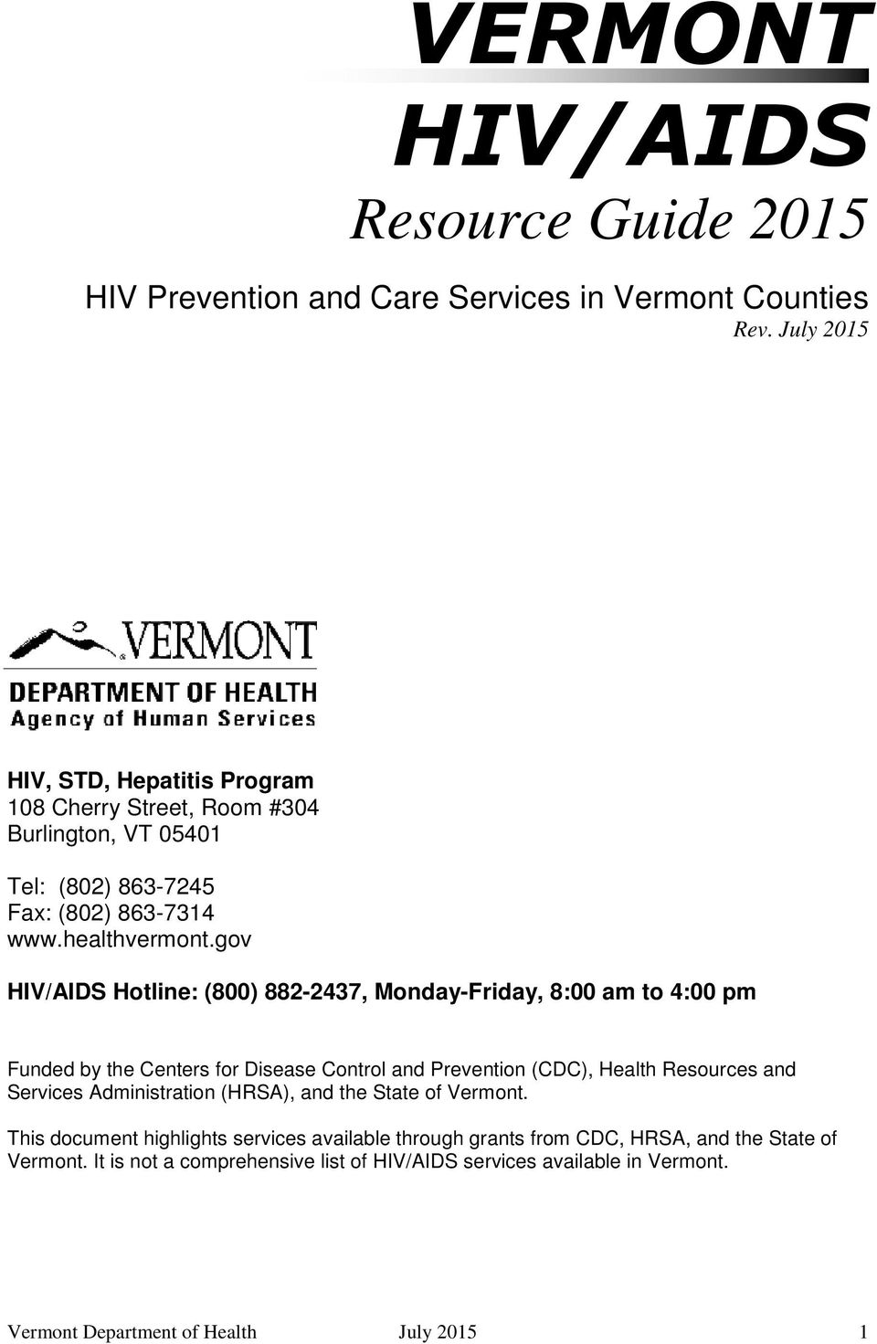 gov HIV/AIDS Hotline: (800) 882-2437, Monday-Friday, 8:00 am to 4:00 pm Funded by the Centers for Disease Control and Prevention (CDC), Health Resources and