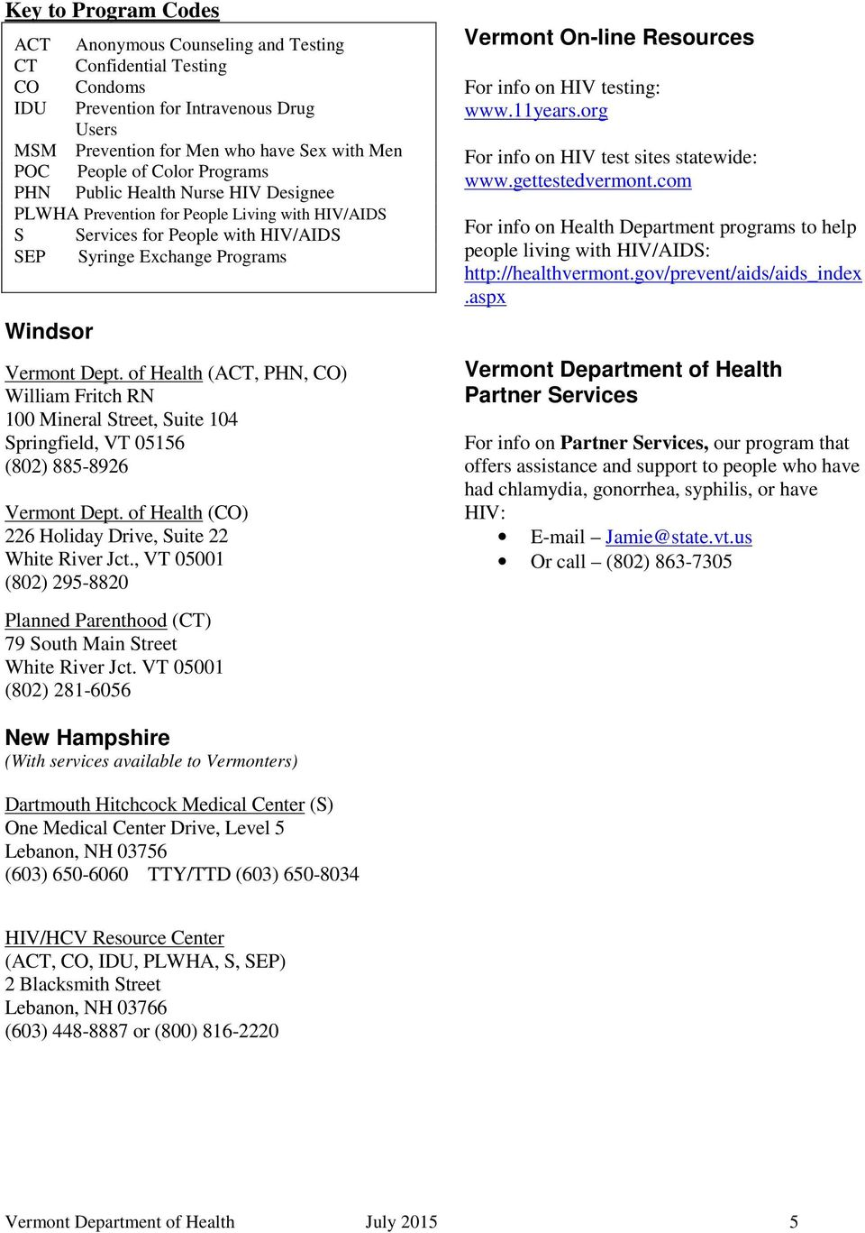 gettestedvermont.com For info on Health Department programs to help people living with HIV/AIDS: http://healthvermont.gov/prevent/aids/aids_index.