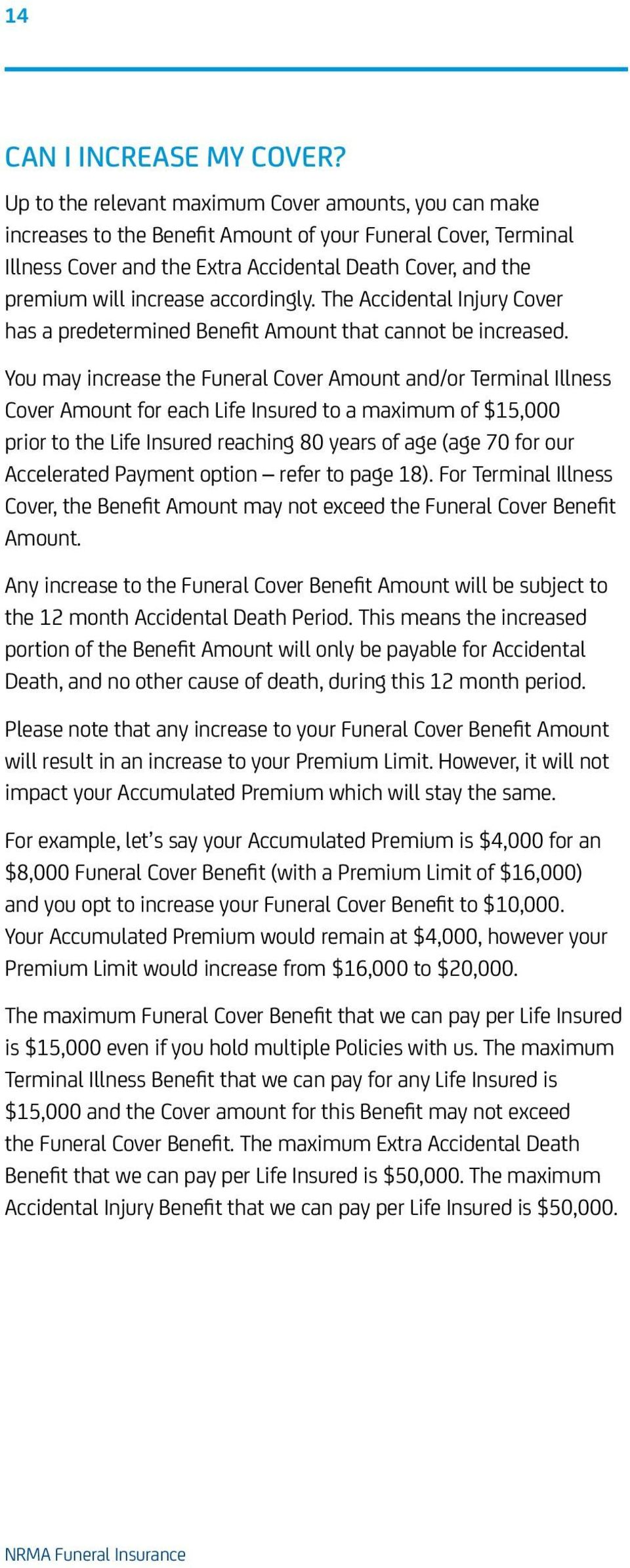 increase accordingly. The Accidental Injury Cover has a predetermined Benefit Amount that cannot be increased.