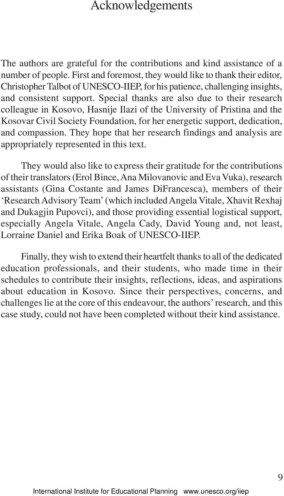 Special thanks are also due to their research colleague in Kosovo, Hasnije Ilazi of the University of Pristina and the Kosovar Civil Society Foundation, for her energetic support, dedication, and