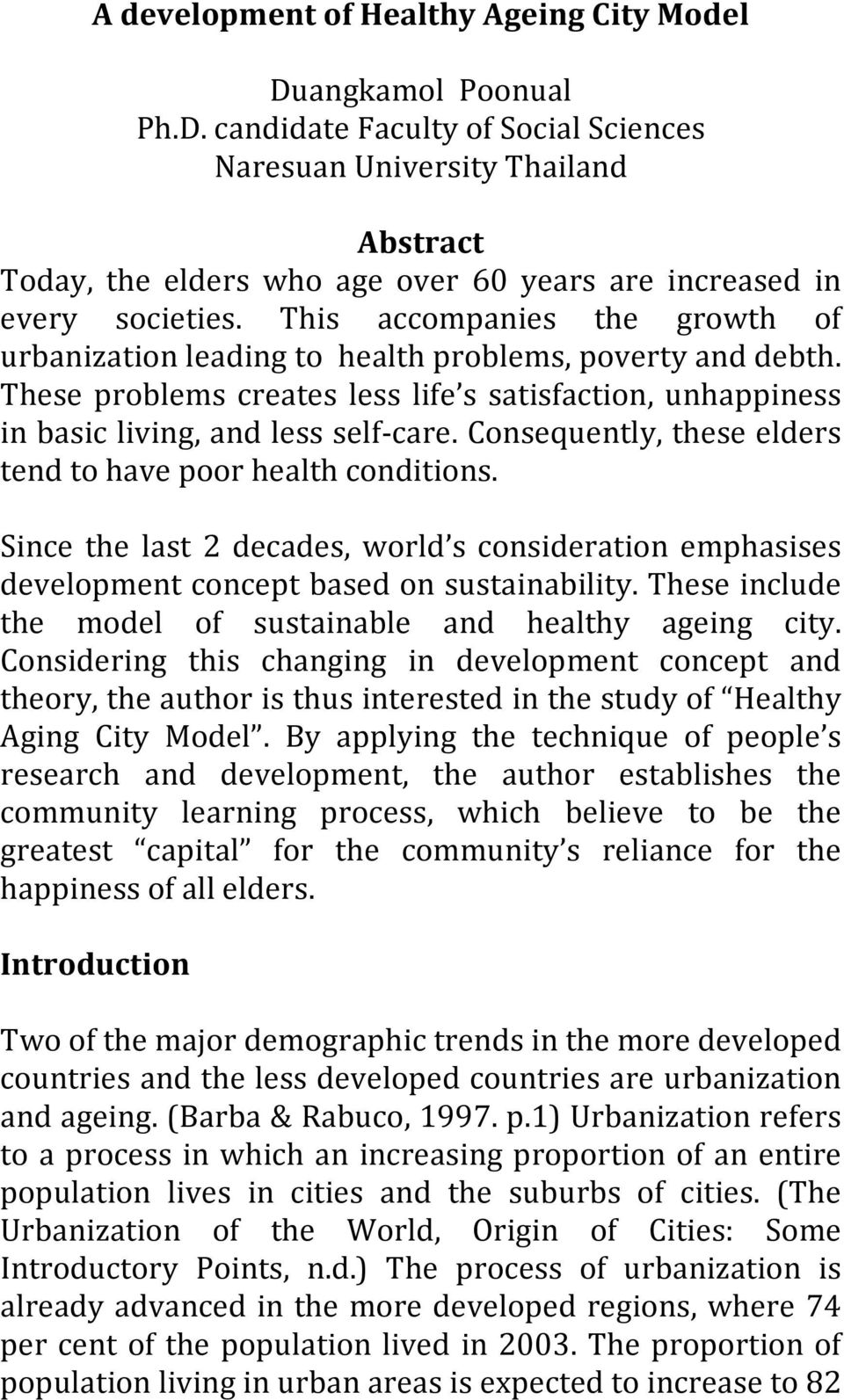 Consequently, these elders tend to have poor health conditions. Since the last 2 decades, world s consideration emphasises development concept based on sustainability.