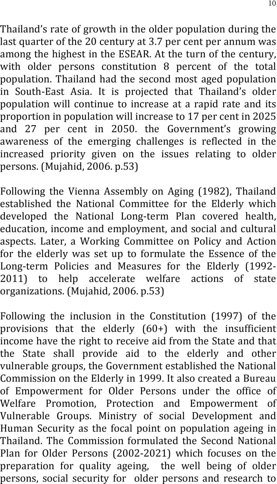 It is projected that Thailand s older population will continue to increase at a rapid rate and its proportion in population will increase to 17 per cent in 2025 and 27 per cent in 2050.