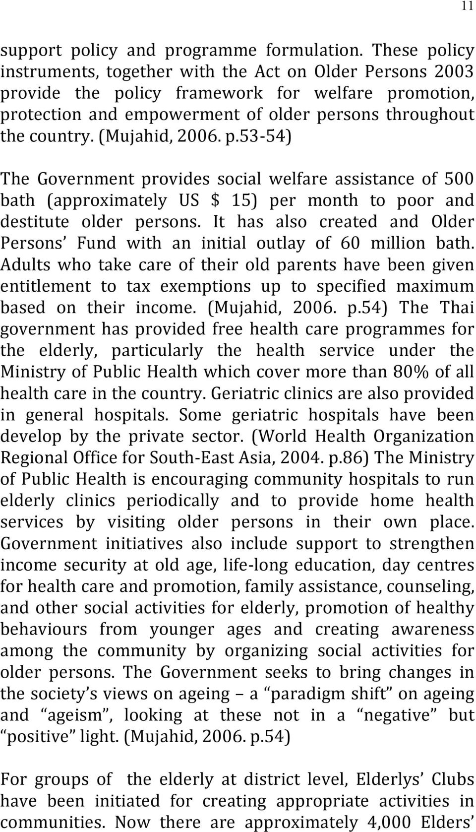 (Mujahid, 2006. p.53 54) The Government provides social welfare assistance of 500 bath (approximately US $ 15) per month to poor and destitute older persons.