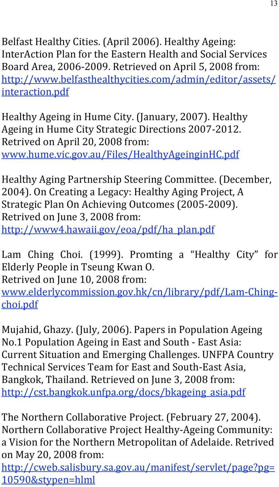 Retrived on April 20, 2008 from: www.hume.vic.gov.au/files/healthyageinginhc.pdf Healthy Aging Partnership Steering Committee. (December, 2004).