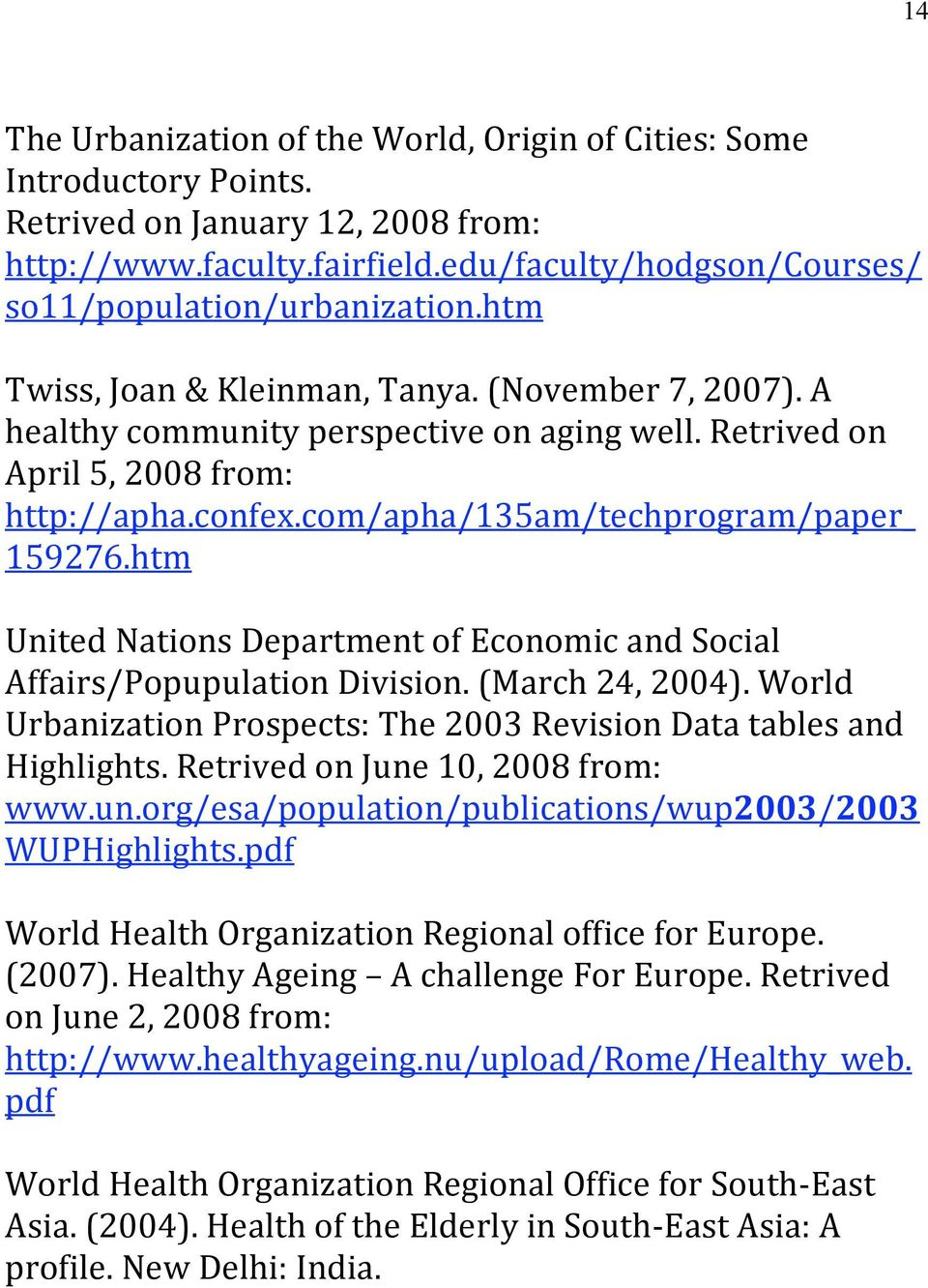 htm United Nations Department of Economic and Social Affairs/Popupulation Division. (March 24, 2004). World Urbanization Prospects: The 2003 Revision Data tables and Highlights.