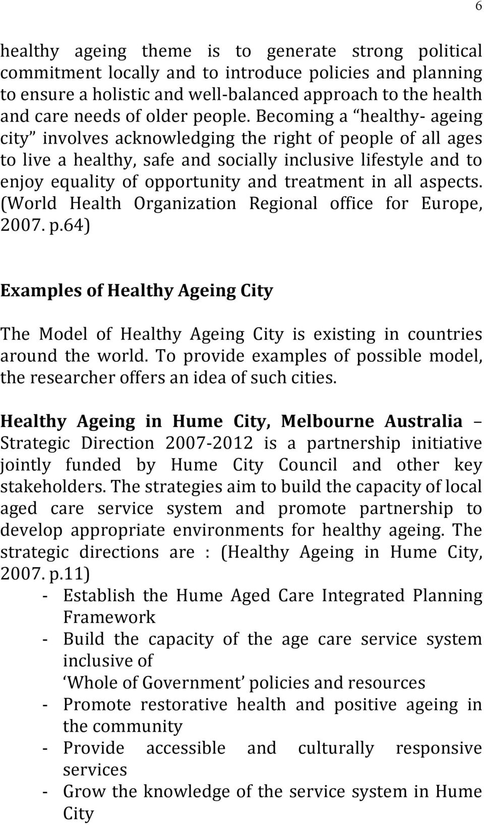 Becoming a healthy ageing city involves acknowledging the right of people of all ages to live a healthy, safe and socially inclusive lifestyle and to enjoy equality of opportunity and treatment in