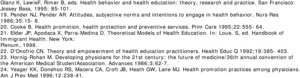 Elder JP, Apodaca X, Parra-Medina D. Theoretical Models of Health Education. In: Loue, S, ed. Handbook of Immigrant Health. New York: Plenum, 1998. 22. D'Onofrio CN.