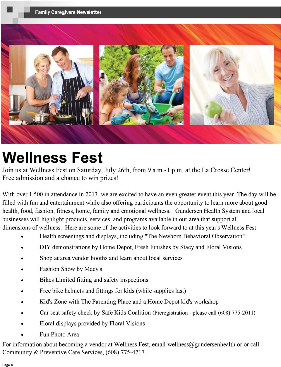 The day will be filled with fun and entertainment while also offering participants the opportunity to learn more about good health, food, fashion, fitness, home, family and emotional wellness.