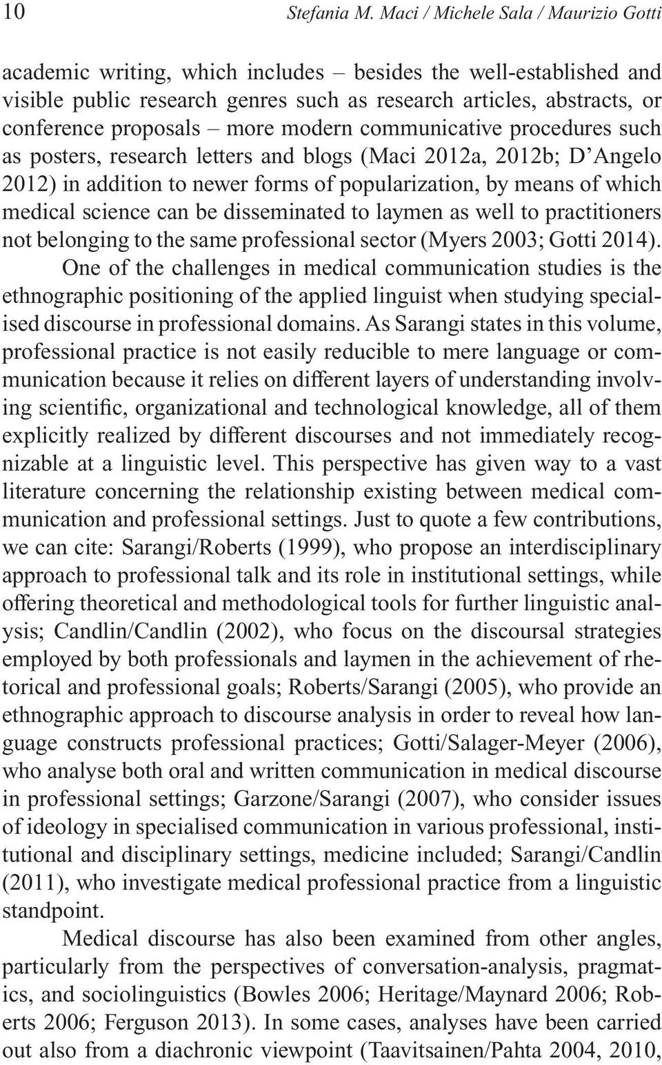 more modern communicative procedures such as posters, research letters and blogs (Maci 2012a, 2012b; D Angelo 2012) in addition to newer forms of popularization, by means of which medical science can