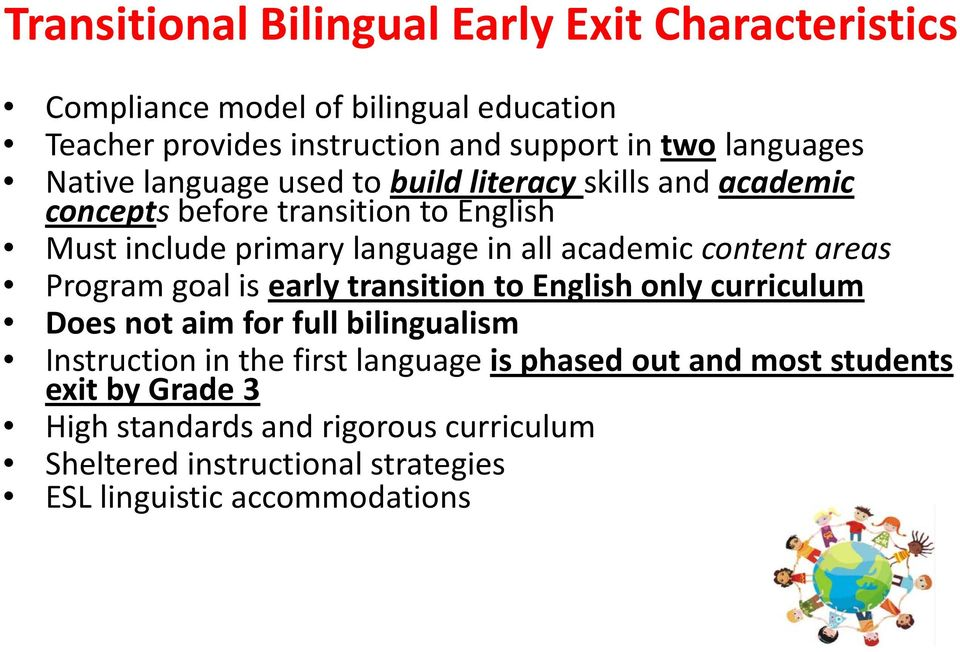 academic content areas Program goal is early transition to English only curriculum Does not aim for full bilingualism Instruction in the first