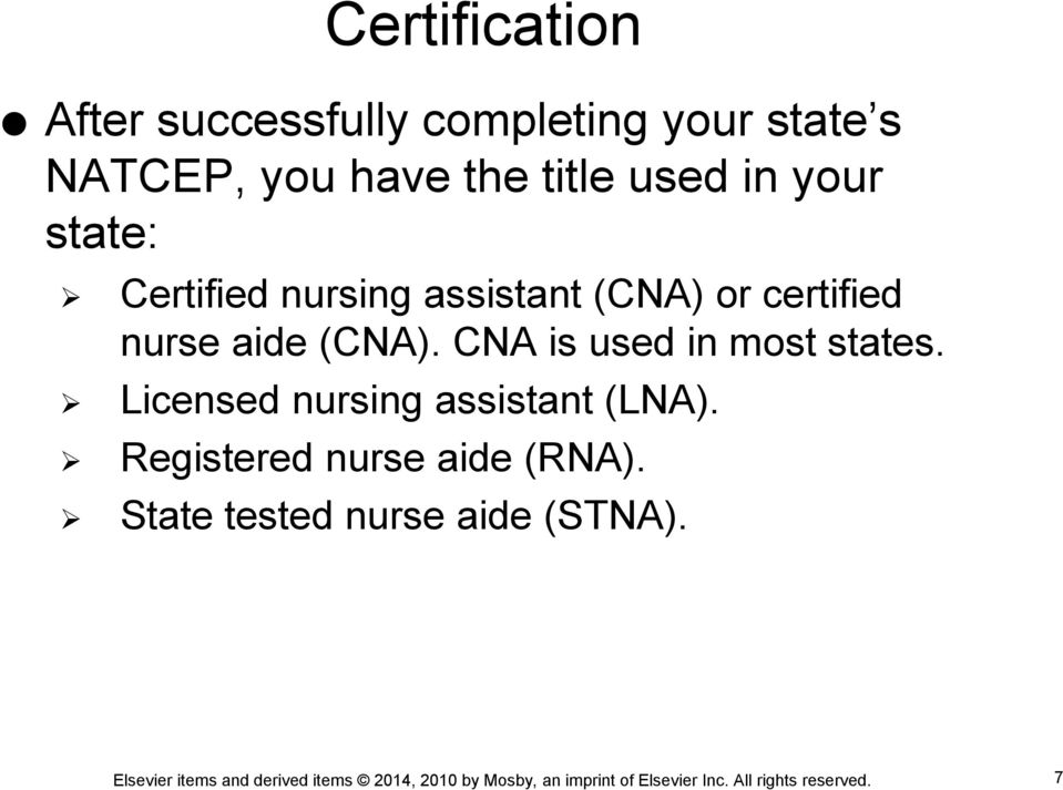 certified nurse aide (CNA). CNA is used in most states.