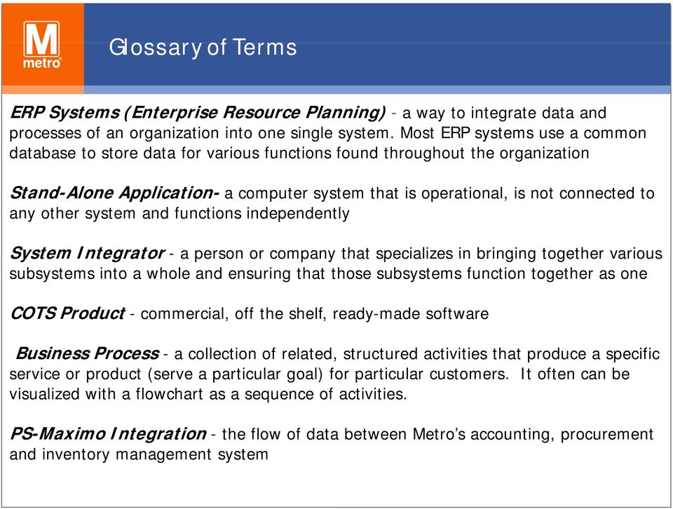 other system and functions independently System Integrator - a person or company that specializes in bringing together various subsystems into a whole and ensuring that those subsystems function