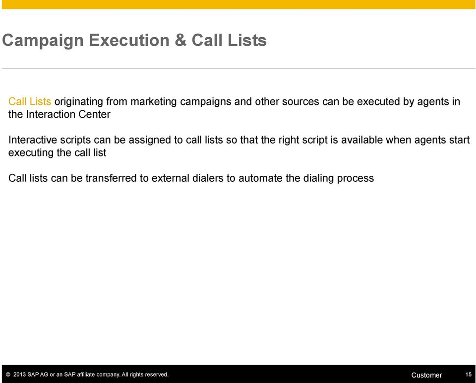 right script is available when agents start executing the call list Call lists can be transferred to