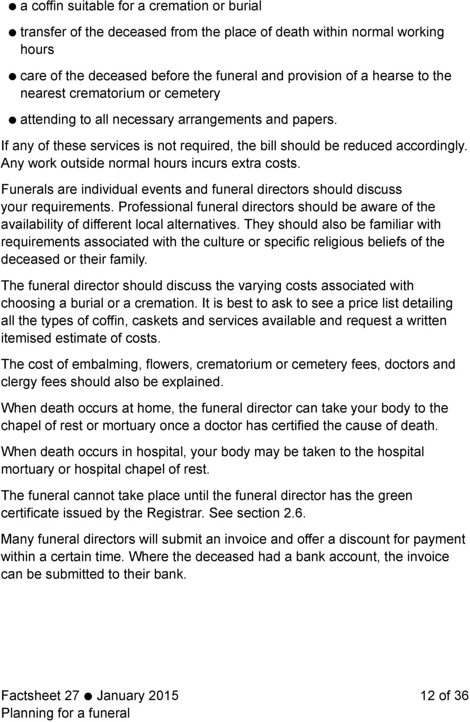 Any work outside normal hours incurs extra costs. Funerals are individual events and funeral directors should discuss your requirements.
