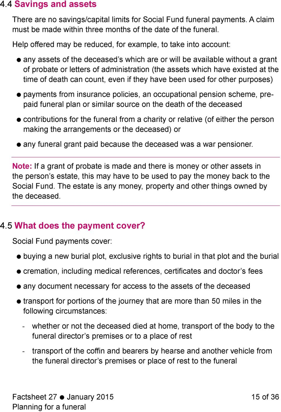 have existed at the time of death can count, even if they have been used for other purposes) payments from insurance policies, an occupational pension scheme, prepaid funeral plan or similar source