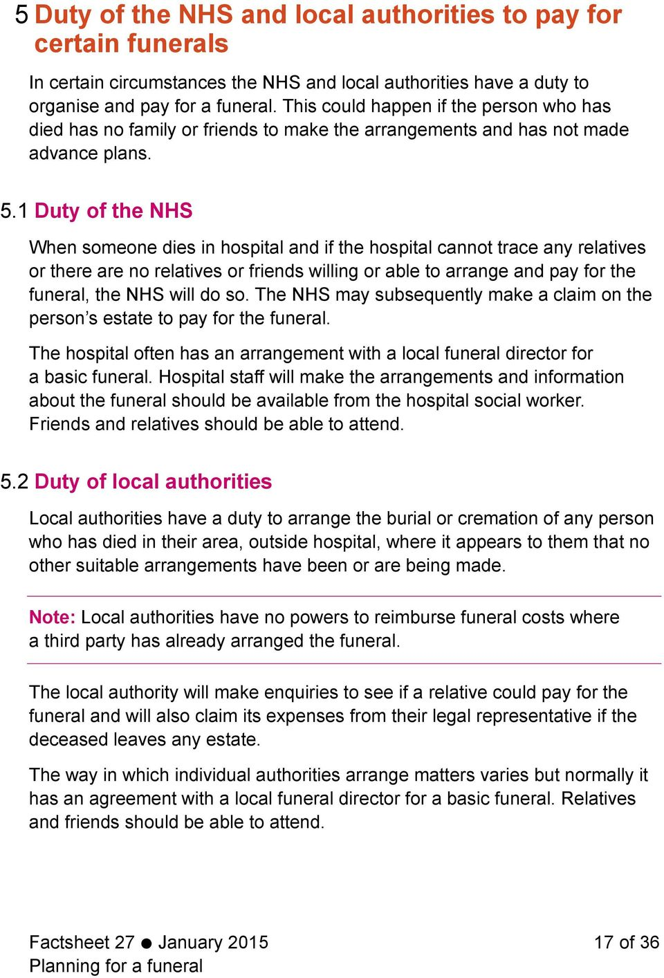 1 Duty of the NHS When someone dies in hospital and if the hospital cannot trace any relatives or there are no relatives or friends willing or able to arrange and pay for the funeral, the NHS will do
