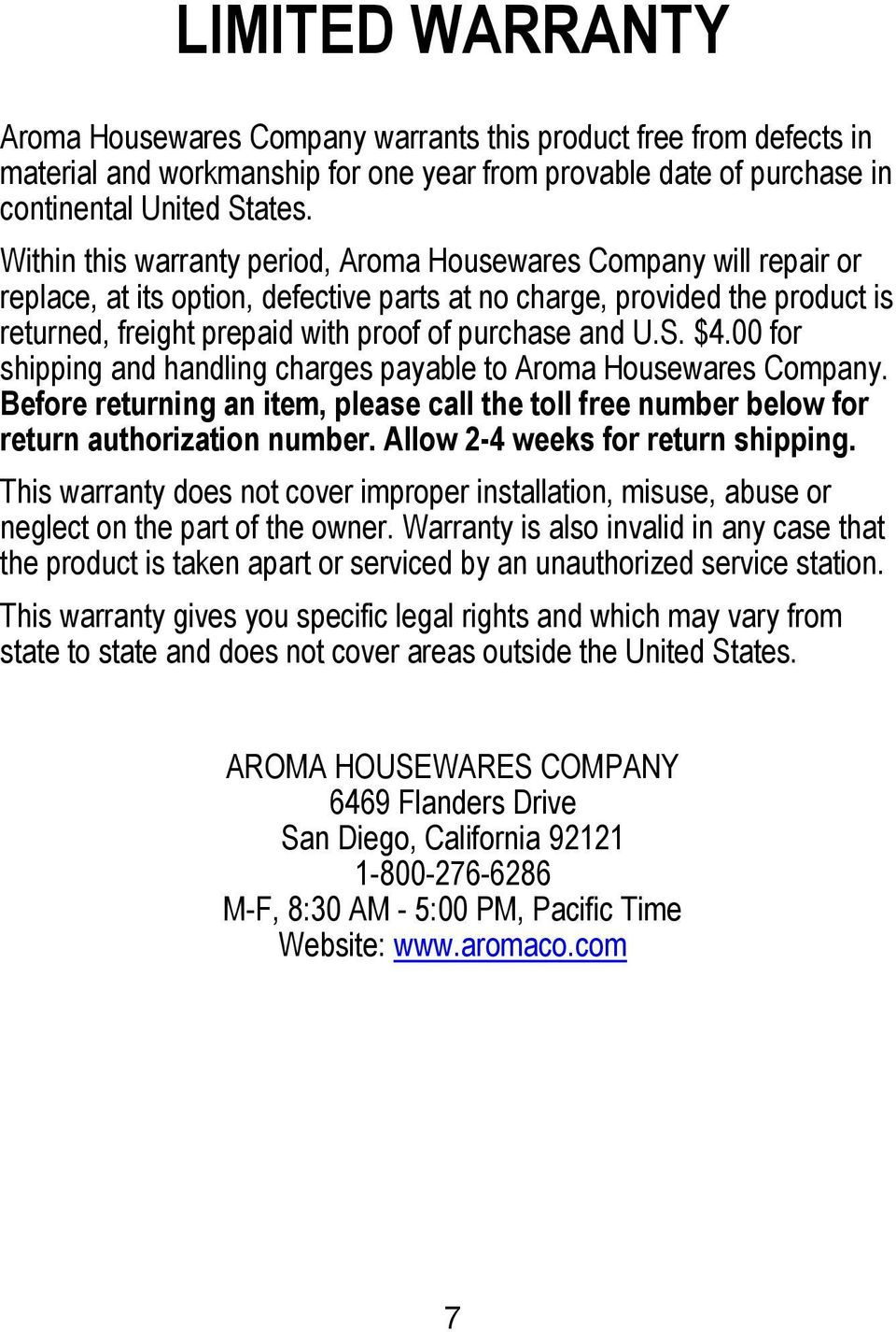 U.S. $4.00 for shipping and handling charges payable to Aroma Housewares Company. Before returning an item, please call the toll free number below for return authorization number.