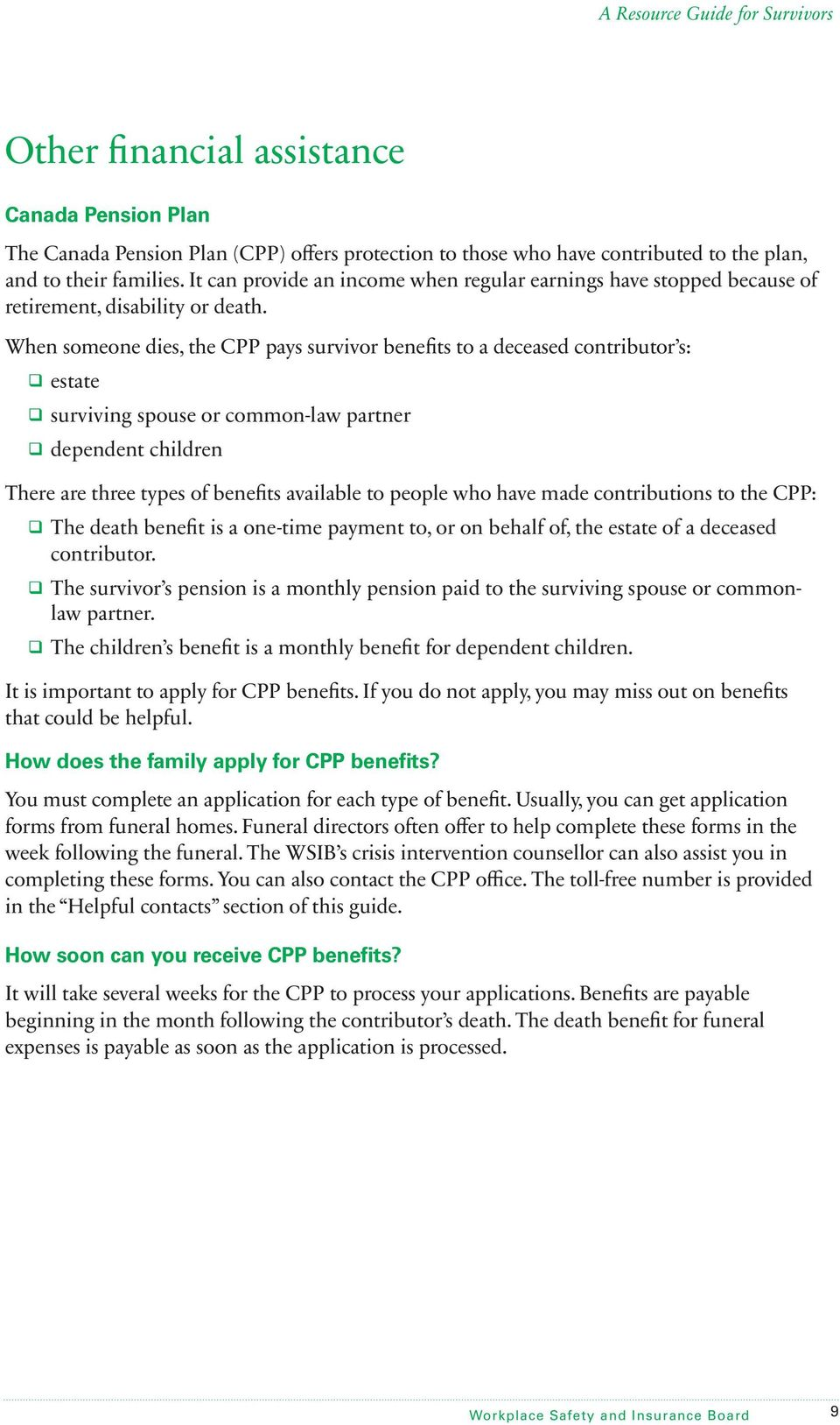 When someone dies, the CPP pays survivor benefits to a deceased contributor s: q estate q surviving spouse or common-law partner q dependent children There are three types of benefits available to