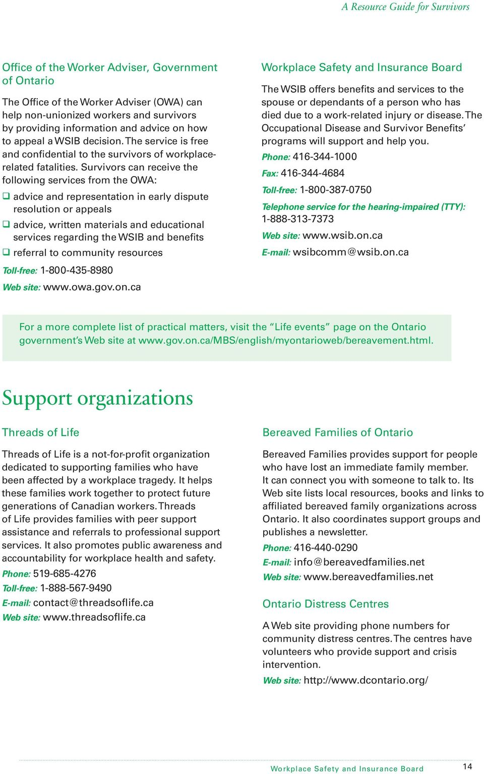 Survivors can receive the following services from the OWA: q advice and representation in early dispute resolution or appeals q advice, written materials and educational services regarding the WSIB