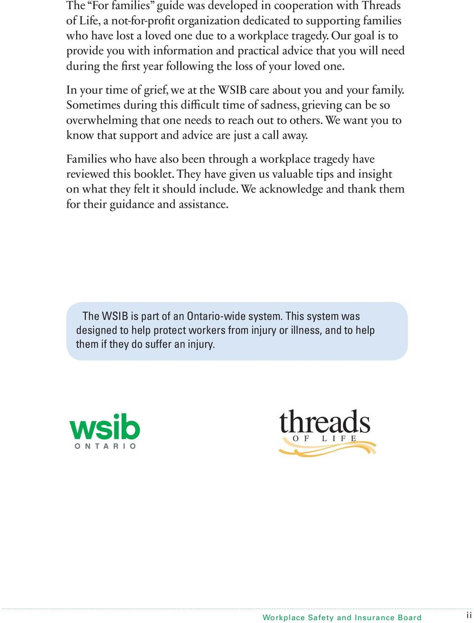 In your time of grief, we at the WSIB care about you and your family. Sometimes during this difficult time of sadness, grieving can be so overwhelming that one needs to reach out to others.