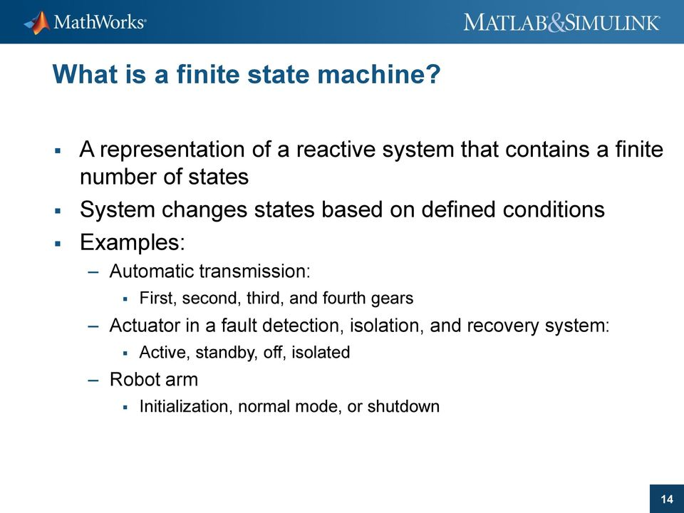 states based on defined conditions Examples: Automatic transmission: First, second, third, and