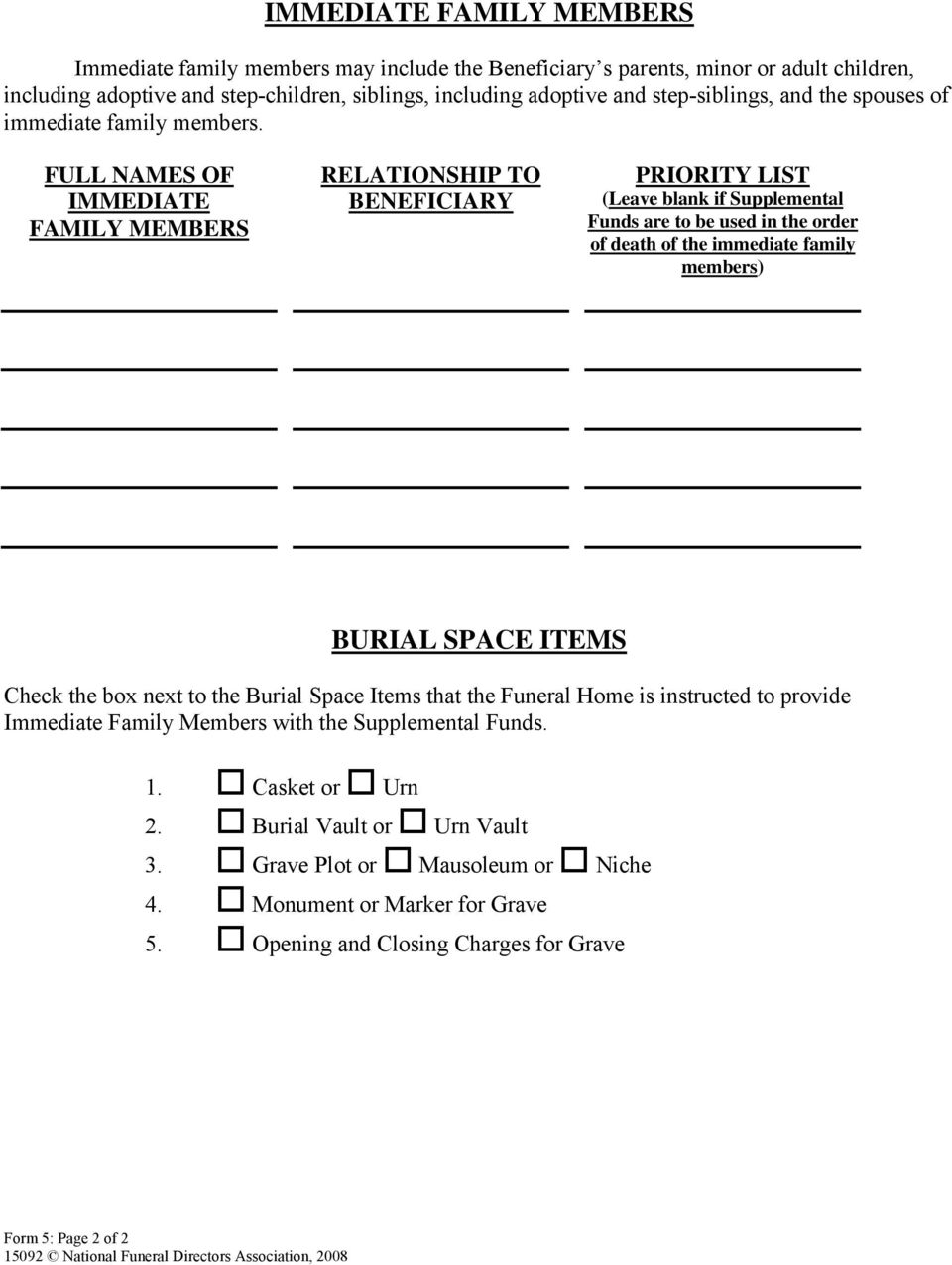 FULL NAMES OF IMMEDIATE FAMILY MEMBERS RELATIONSHIP TO BENEFICIARY PRIORITY LIST (Leave blank if Supplemental Funds are to be used in the order of death of the immediate family members) BURIAL SPACE