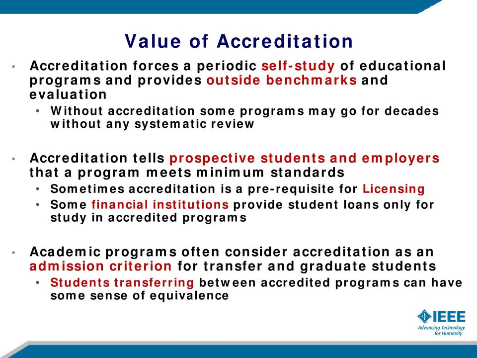 accreditation is a pre-requisite for Licensing Some financial institutions provide student loans only for study in accredited programs Academic programs often