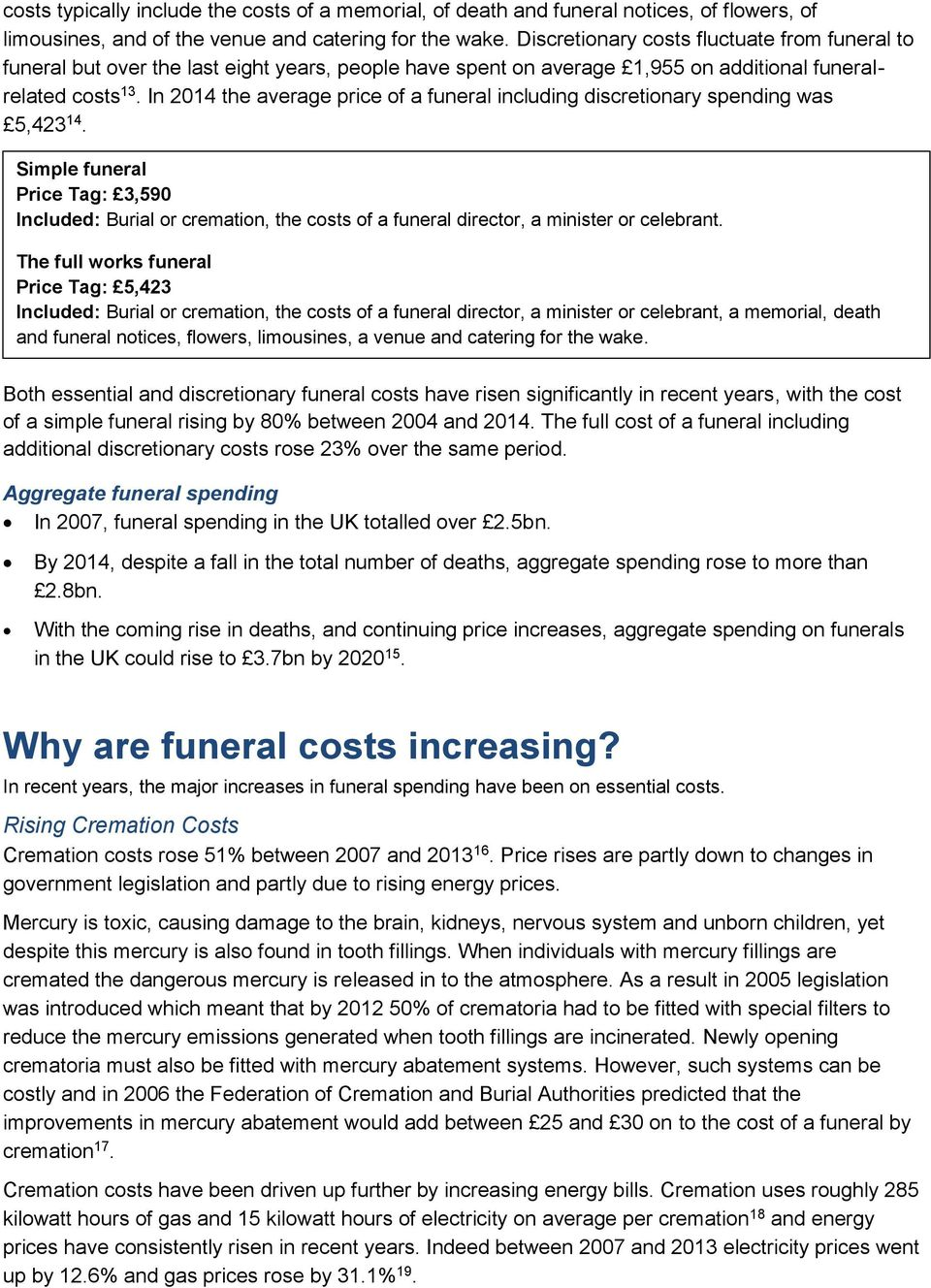In 2014 the average price of a funeral including discretionary spending was 5,423 14.