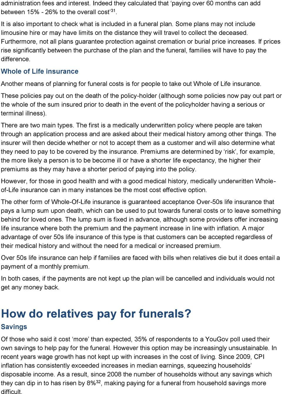Furthermore, not all plans guarantee protection against cremation or burial price increases.