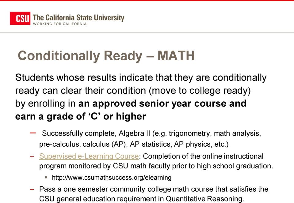 ) Supervised e-learning Course: Completion of the online instructional program monitored by CSU math faculty prior to high school graduation. http://www.