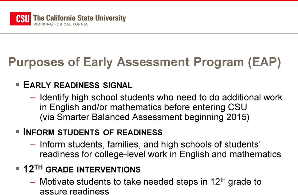 INFORM STUDENTS OF READINESS Inform students, families, and high schools of students readiness for college-level work