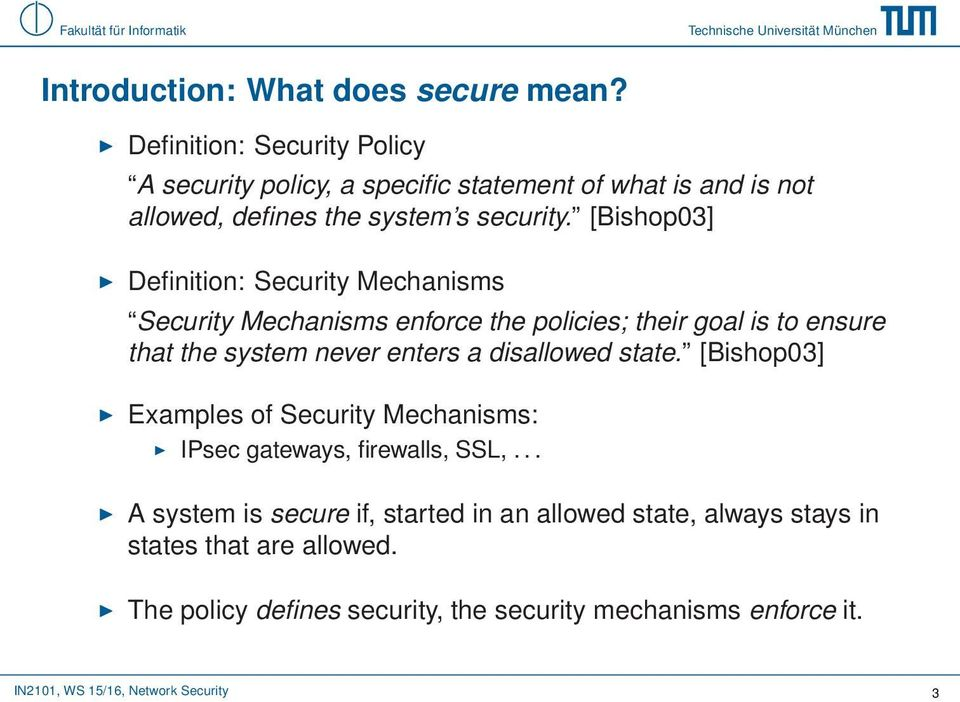 [Bishop03] Definition: Security Mechanisms Security Mechanisms enforce the policies; their goal is to ensure that the system never enters a