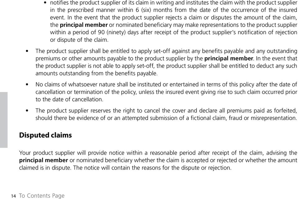 In the event that the product supplier rejects a claim or disputes the amount of the claim, the principal member or nominated beneficiary may make representations to the product supplier within a