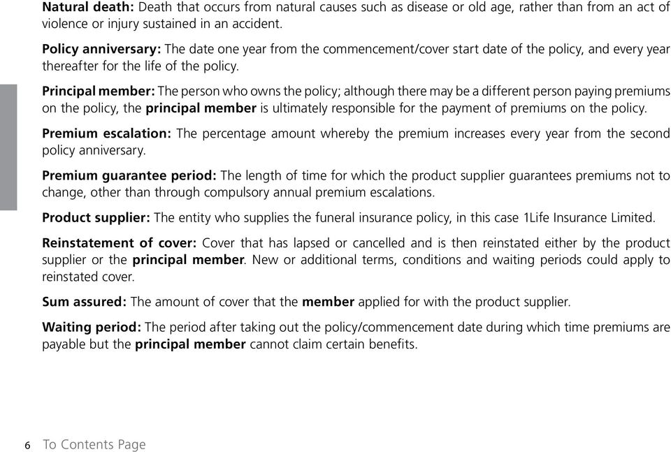 Principal member: The person who owns the policy; although there may be a different person paying premiums on the policy, the principal member is ultimately responsible for the payment of premiums on
