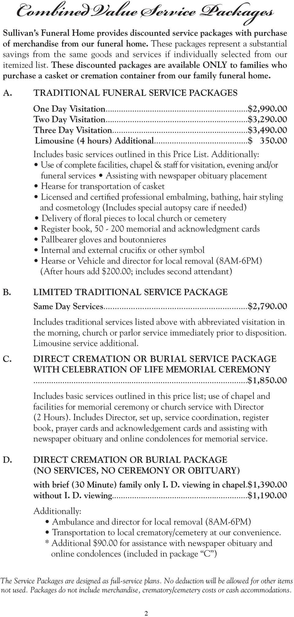 These discounted packages are available ONLY to families who purchase a casket or cremation container from our family funeral home. A. TRADITIONAL FUNERAL SERVICE PACKAGES One Day Visitation...$2,990.