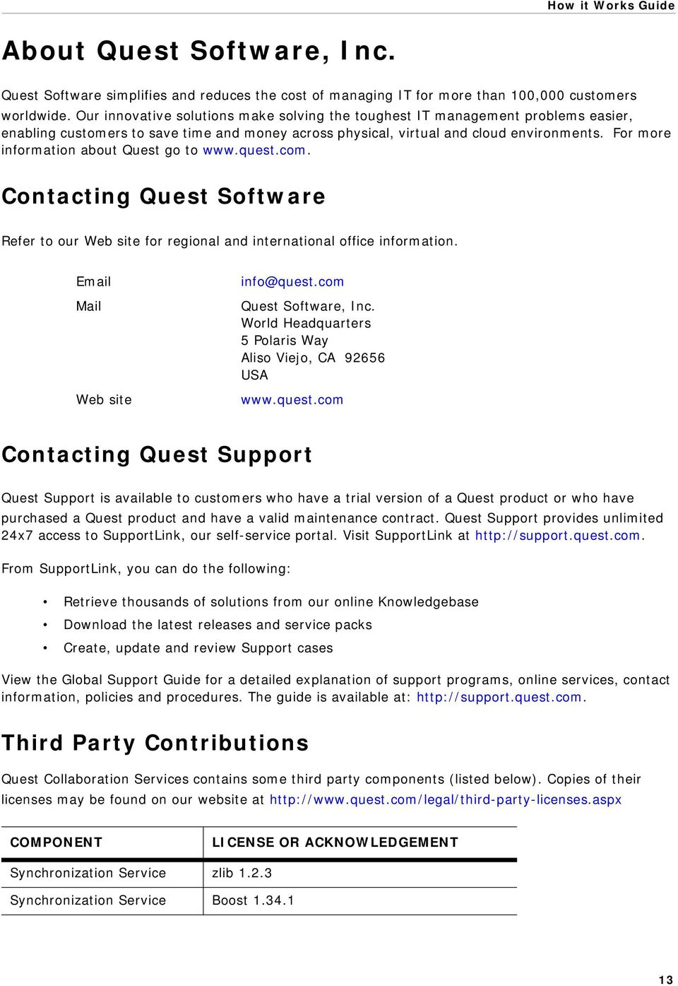 For more information about Quest go to www.quest.com. Contacting Quest Software Refer to our Web site for regional and international office information. Email Mail Web site info@quest.