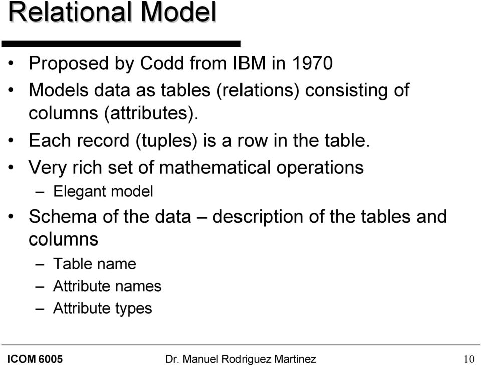 Very rich set of mathematical operations Elegant model Schema of the data description of