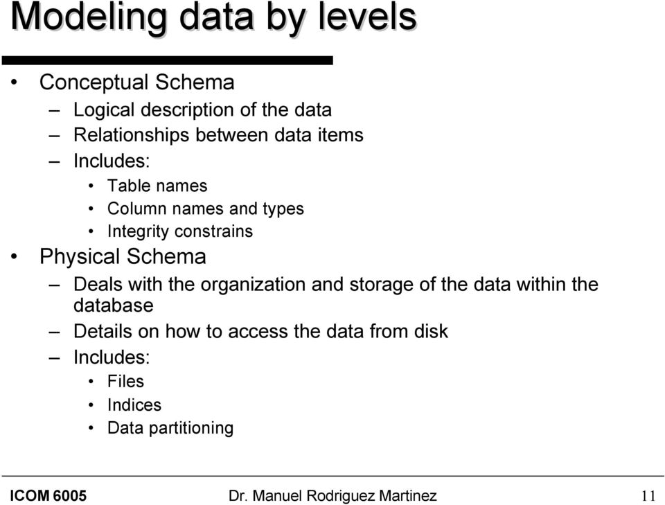 Deals with the organization and storage of the data within the database Details on how to access