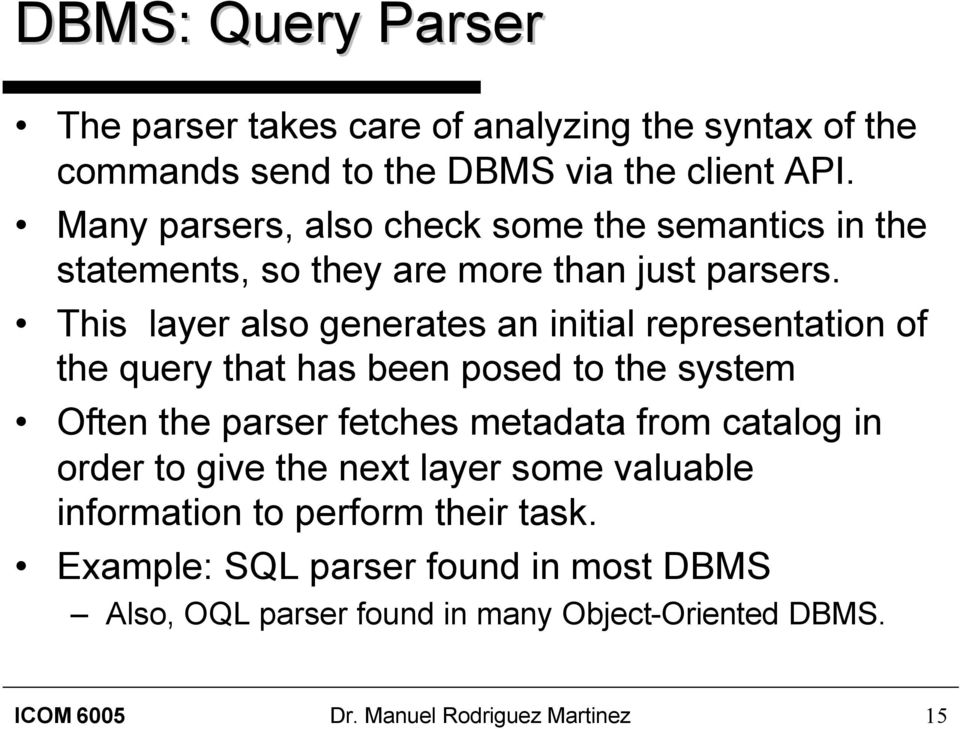 This layer also generates an initial representation of the query that has been posed to the system Often the parser fetches metadata from