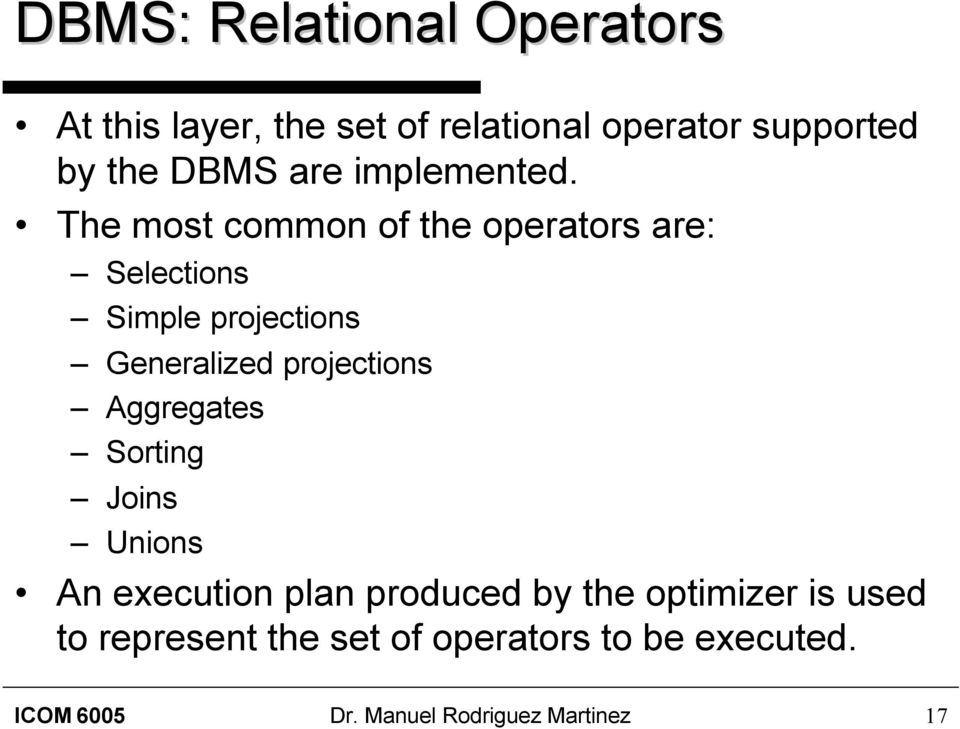 The most common of the operators are: Selections Simple projections Generalized projections