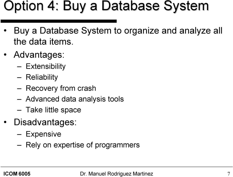 Advantages: Extensibility Reliability Recovery from crash Advanced data