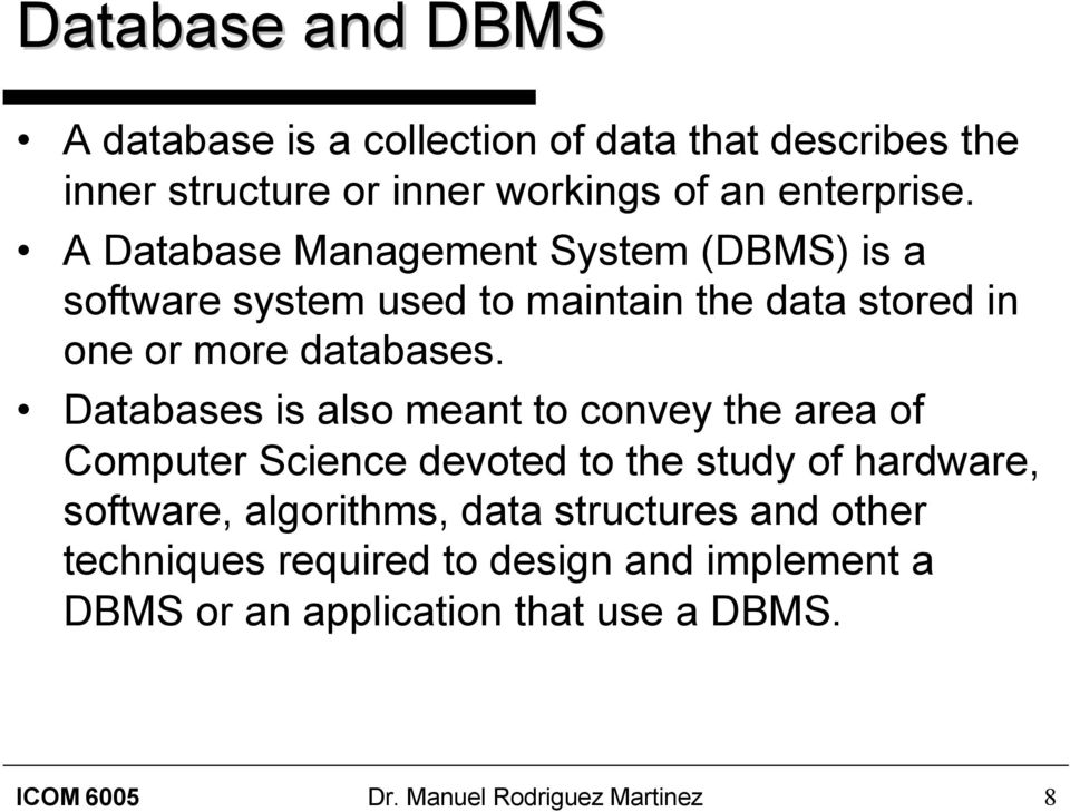 Databases is also meant to convey the area of Computer Science devoted to the study of hardware, software, algorithms, data