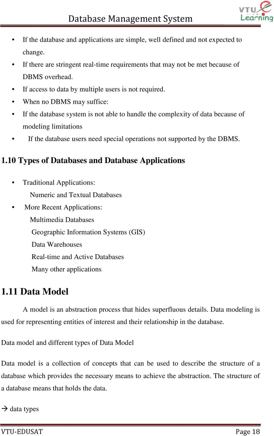 When no DBMS may suffice: If the database system is not able to handle the complexity of data because of modeling limitations If the database users need special operations not supported by the DBMS.