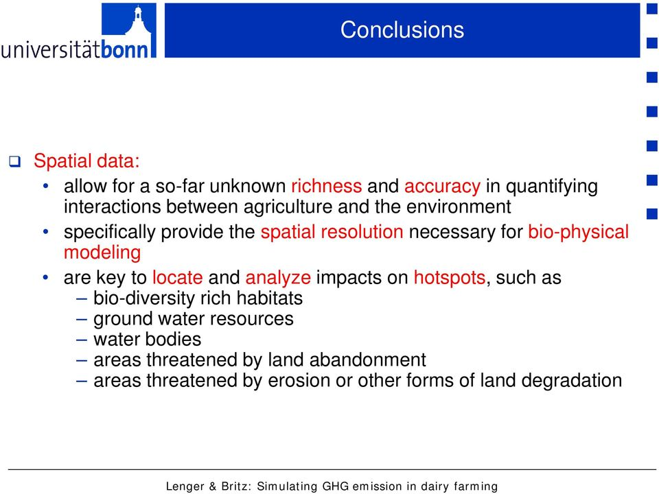 are key to locate and analyze impacts on hotspots, such as bio-diversity rich habitats ground water resources