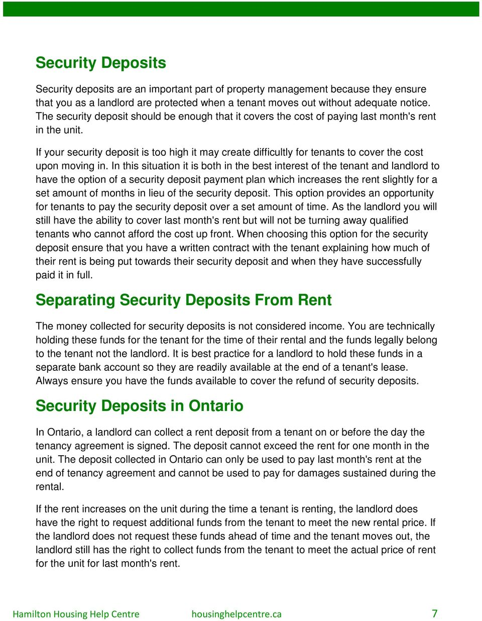 If your security deposit is too high it may create difficultly for tenants to cover the cost upon moving in.